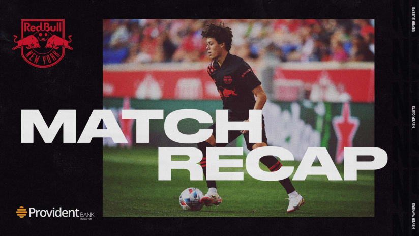 MATCH RECAP, pres. by Provident Bank: RBNY Suffer Second Home Defeat